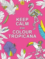 Keep Calm and Colour Tropicana | auteur onbekend |