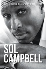 Sol Campbell - The Authorised Biography | Simon Astaire |