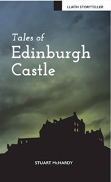 Tales of Edinburgh Castle | Stuart McHardy |