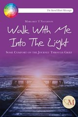 Walk with Me Into the Light | Margaret Therese Naughton |