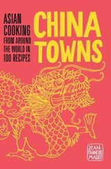 China towns : asian cooking from around the world in 100 recipes | Mallet, Jean-Francois ; Jary, Emmanuelle |