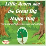 Little Acorn and the Great Big Happy Hug | Hilary Hawkes |