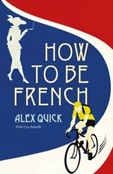 How to be French | Alex Quick |