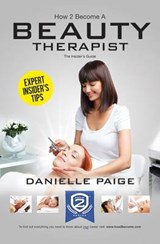 How to Become a Beauty Therapist: The Complete Insider's Gui | Danielle Paige |