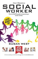 How to Become a Social Worker: The Comprehensive Career Guid | Susan West |