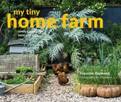 My tiny home farm: simple ideas for small spaces
