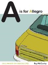A is for allegro: an alphabet of curious cars | Roy McCarthy |