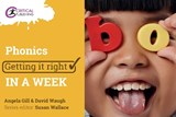 Phonics: Getting it Right in a Week | Angela Gill |