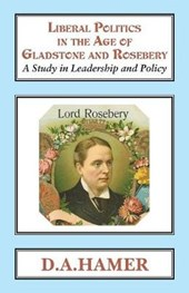 Liberal Politics in the Age of Gladstone and Rosebery