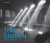 Train Stations Then and Now(r) | Ken Fitzgerald |