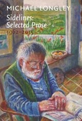 Sidelines: Selected Prose 1962-2015 | Michael Longley |