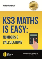 KS3 Maths is Easy: Numbers & Calculations. Complete Guidance