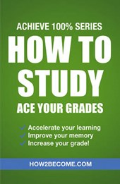 How to Study: Ace Your Grades: Achieve 100% Series Revision/