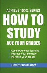 How to Study: Ace Your Grades: Achieve 100% Series Revision/ | How2Become |