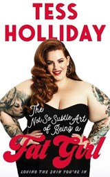 The Not So Subtle Art of Being a Fat Girl | Tess Holliday |