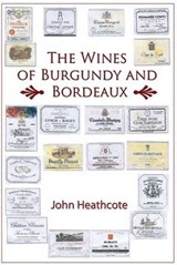 Wines of Burgundy and Bordeaux | John Heathcote |