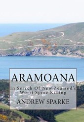 Aramoana: in Search Of New Zealand's Worst Spree Killing | Andrew Sparke |