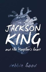 Jackson King and the Morpher's Heart | Debbie Hood |