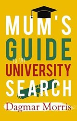 Mum's Guide to the University Search | Dagmar Morris |