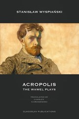 Acropolis: The Wawel Plays | Stanislaw Wyspianski |