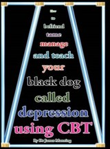 How to Befriend, Tame, Manage, and Teach Your Black Dog Called Depression Using CBT (or Cognitive Behaviour Therapy) | James Manning |