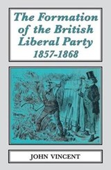 The Formation of The British Liberal Party, 1857-1868 | John Vincent |