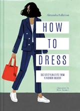 How to dress | Alexandra Fullerton |