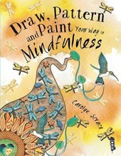 Draw, Pattern and Paint Your Way to Mindfulness | Carolyn Scrace |
