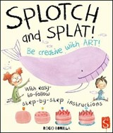 Splotch and Splat: Get Creative | Rocio Bonilla |