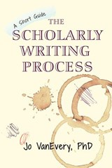 The Scholarly Writing Process (Short Guides, #1) | Jo VanEvery |