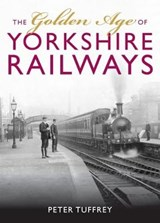 Golden Age of Yorkshire Railways | Peter Tuffrey |