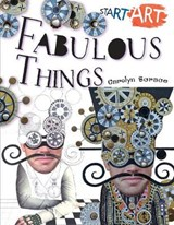 Start Art: Fabulous Things | Carolyn Scrace |