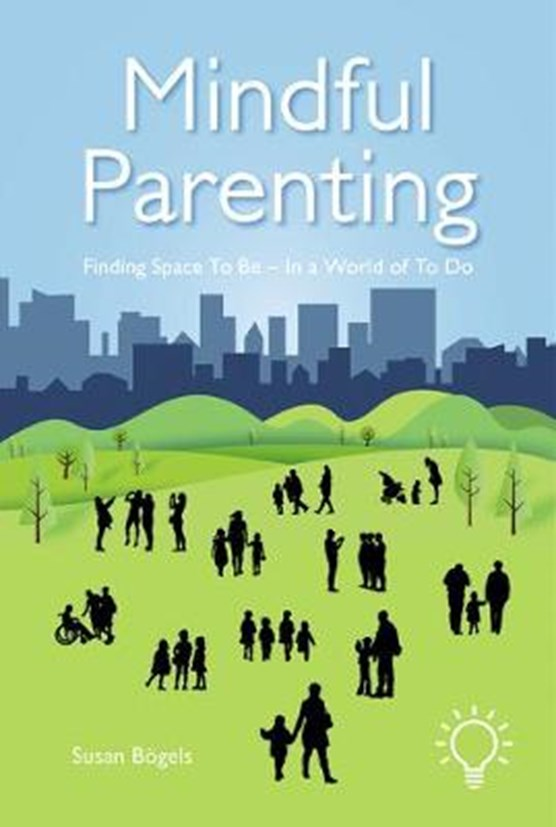 Mindful Parenting: Finding Space to Be - In a World of to Do