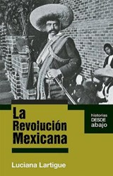 La Revolucion Mexicana = The Mexican Revolution | Luciana Lartigue |