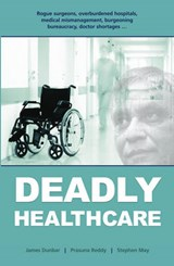 Deadly Healthcare | Dunbar, James ; Reddy, Prasuna ; May, Stephen |