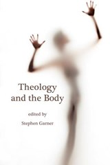 Theology and The Body | Stephen Garner |