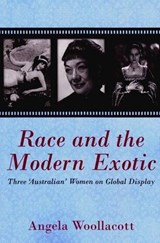 Race and the Modern Exotic | Angela Woollacott |