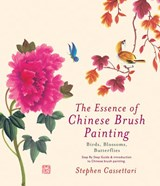 The Essence of Chinese Brush Painting | Stephen Cassettari |