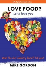 Love Food? Let It Love You. | Mike Gordon |