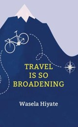 Travel Is So Broadening | Wasela Hiyate |