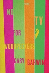 No TV for Woodpeckers | Gary Barwin |