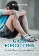 Gaza Forgotten - A Woman's Journey to an Open-Air Prison | Shenaaz Farred |