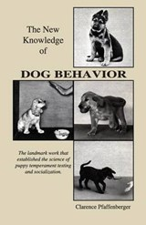 The New Knowledge of Dog Behavior | Clarence Pfaffenberger |