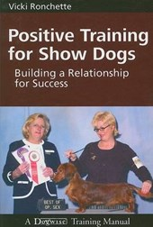 Positive Training for Show Dogs | Vicki Ronchette |