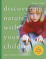 Discovering Nature with Young Children | Ingrid Chalufour |