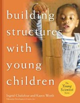Building Structures with Young Children | Ingrid Chalufour |
