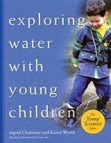Exploring Water With Young Children | Chalufour, Ingrid ; Worth, Karen |