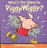 What's the Opposite, Piggywiggy? | Fox, Christyan; Fox, Diane |
