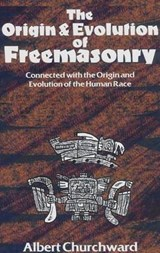 The Origin And Evolution of Freemasonry | Albert Churchward |