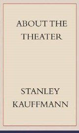 About the Theater | Stanley Kauffmann |